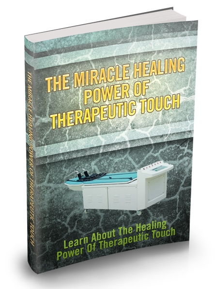 The Miracle Healing Power of Therapeutic Touch